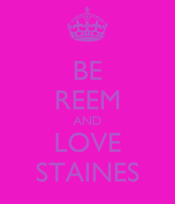 BE REEM AND LOVE STAINES