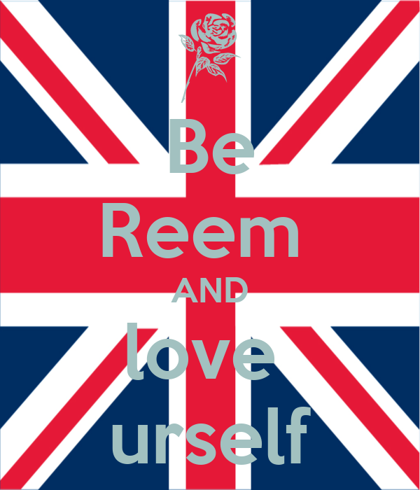 Be Reem  AND love  urself