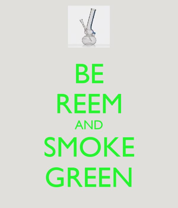BE REEM AND SMOKE GREEN