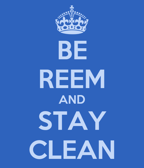 BE REEM AND STAY CLEAN