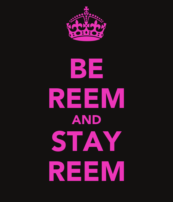 BE REEM AND STAY REEM