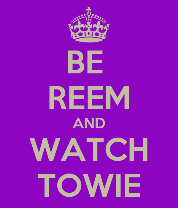 BE  REEM AND WATCH TOWIE