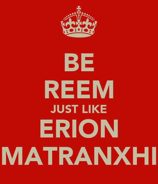 BE REEM JUST LIKE ERION MATRANXHI