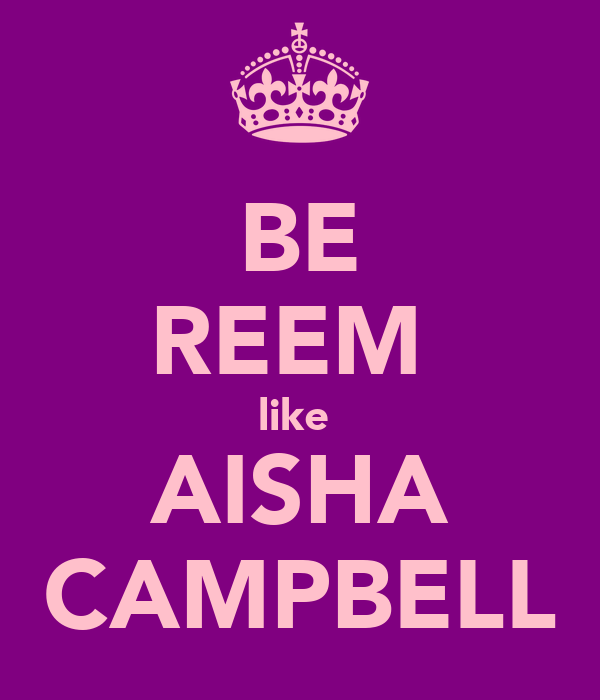 BE REEM  like  AISHA CAMPBELL