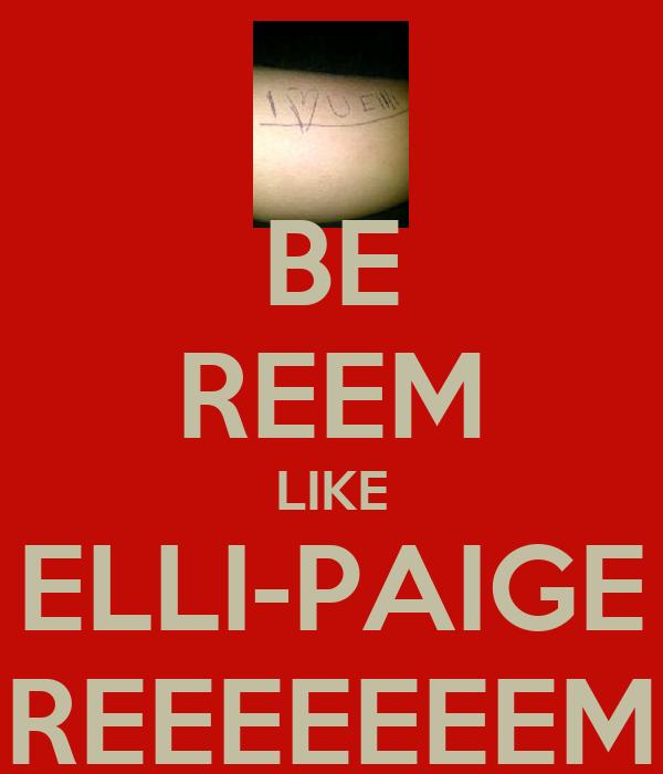 BE REEM LIKE ELLI-PAIGE REEEEEEEM