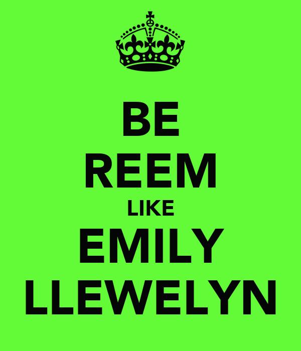 BE REEM LIKE EMILY LLEWELYN
