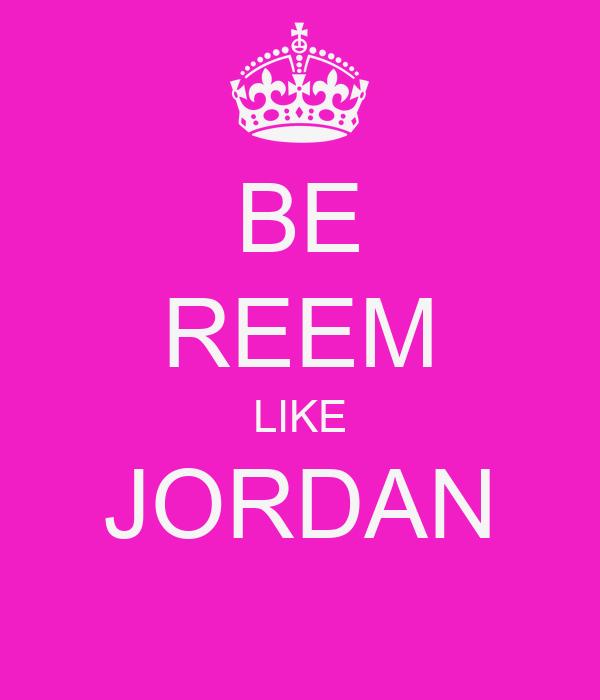 BE REEM LIKE JORDAN