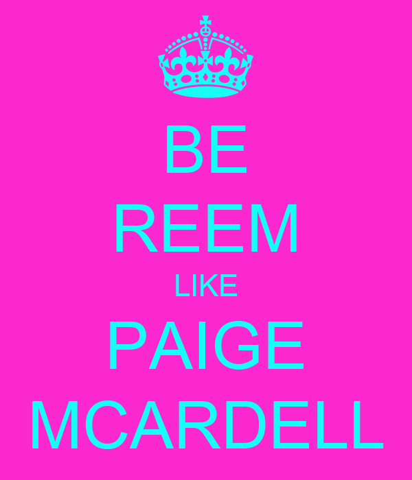 BE REEM LIKE PAIGE MCARDELL