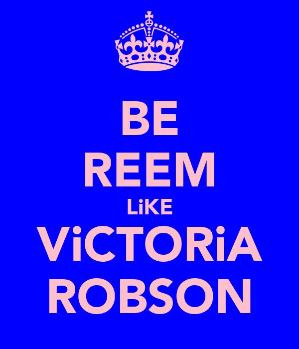BE REEM LiKE ViCTORiA ROBSON