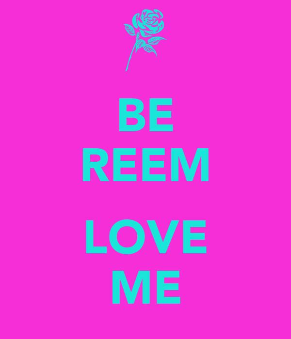 BE REEM  LOVE ME