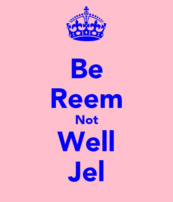 Be Reem Not Well Jel