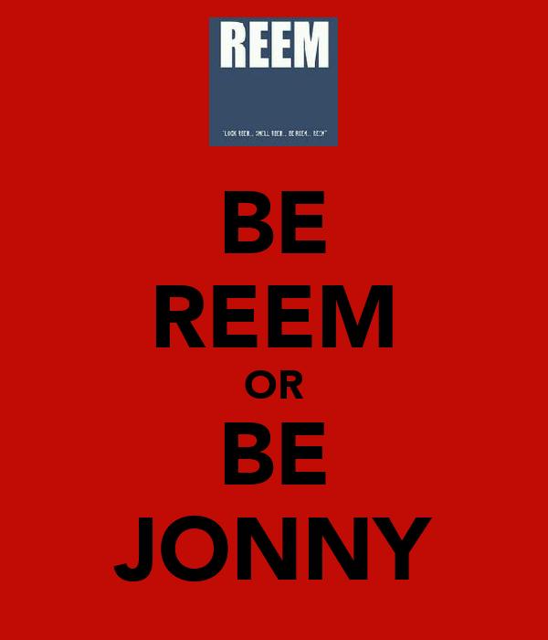 BE REEM OR BE JONNY