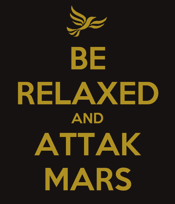 BE RELAXED AND ATTAK MARS