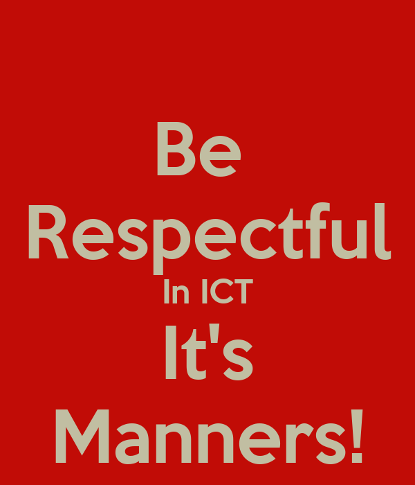 Be  Respectful In ICT It's Manners!