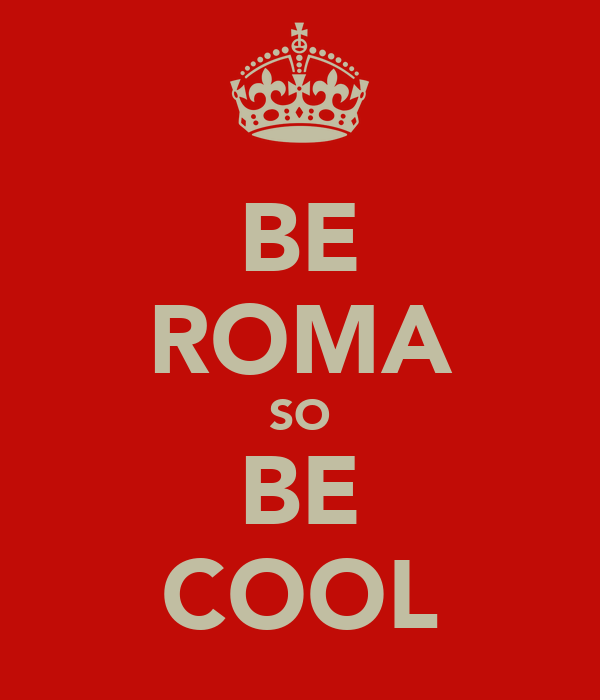 BE ROMA SO BE COOL
