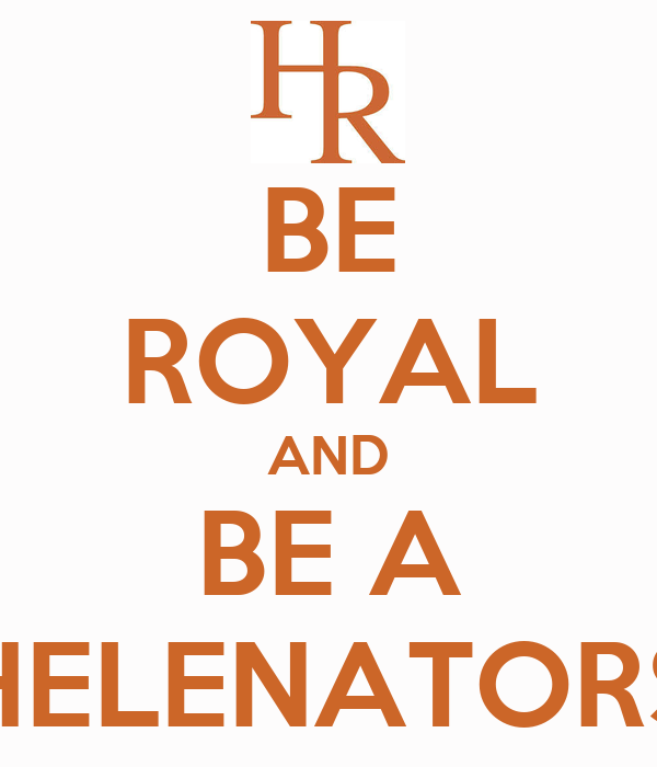 BE ROYAL AND BE A HELENATORS