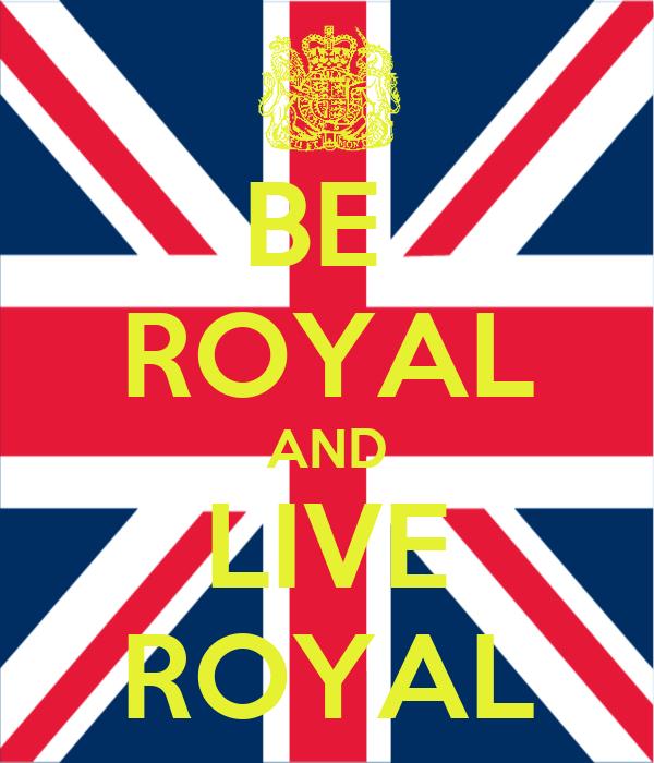 BE  ROYAL AND LIVE ROYAL