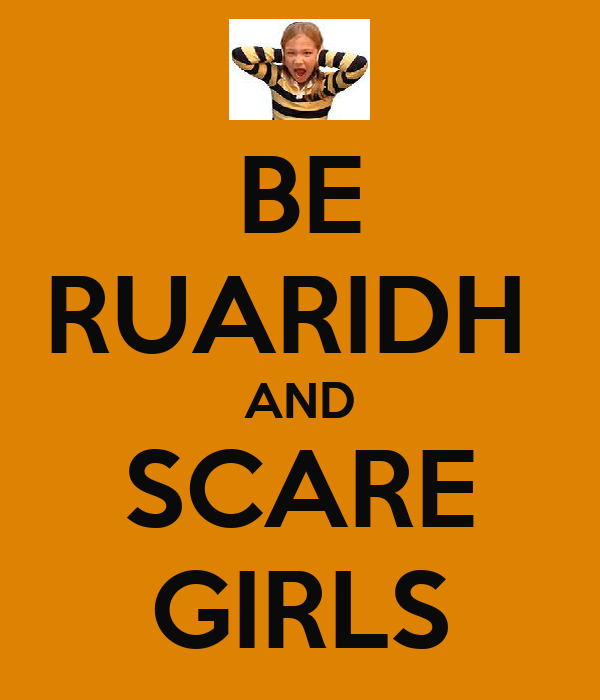 BE RUARIDH  AND SCARE GIRLS