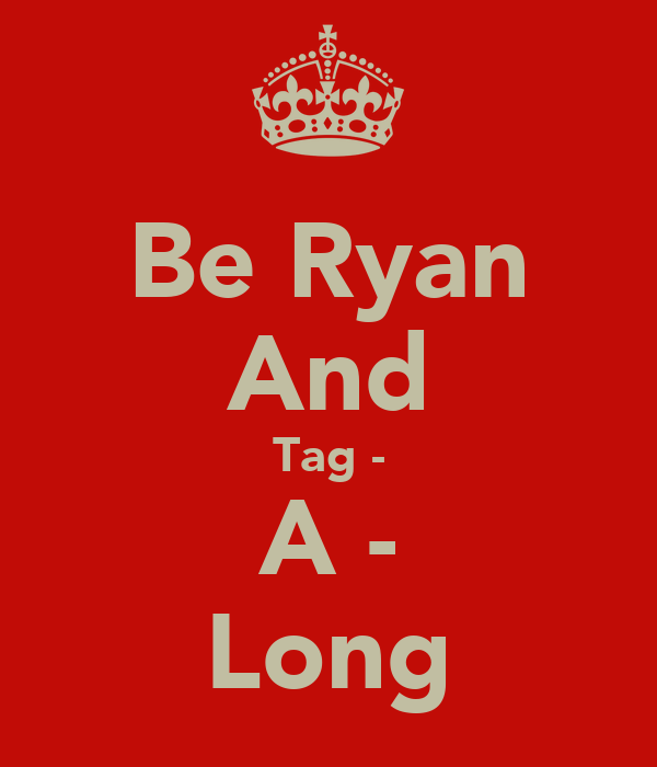 Be Ryan And Tag - A - Long