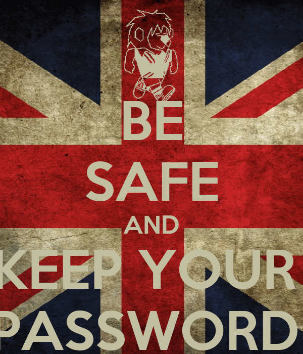 BE SAFE AND KEEP YOUR  PASSWORD