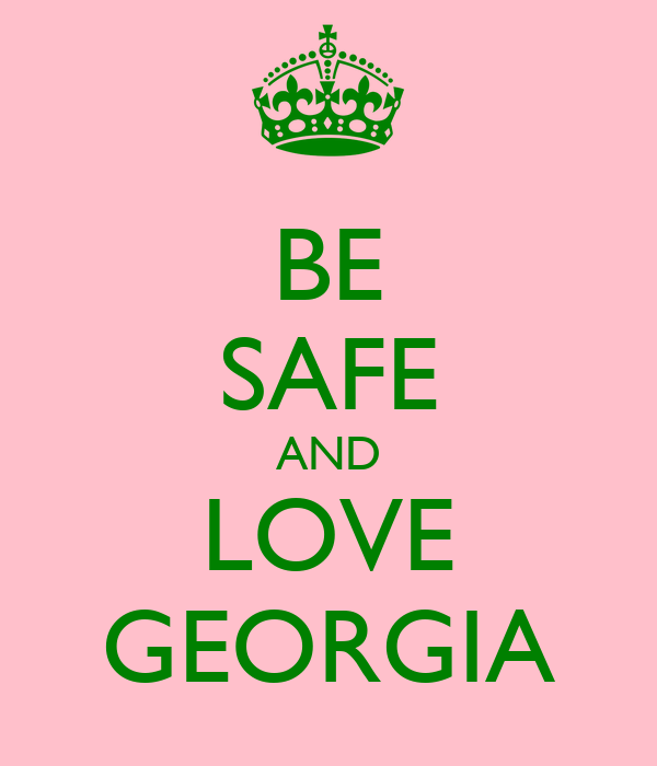 BE SAFE AND LOVE GEORGIA