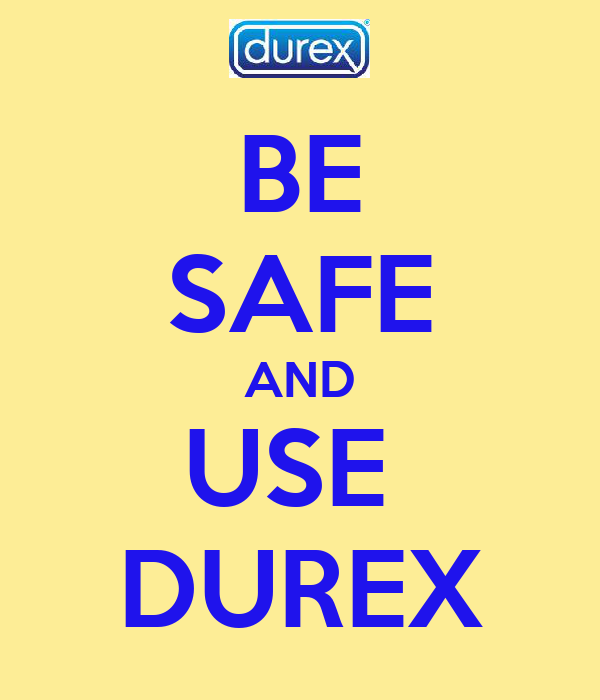 BE SAFE AND USE  DUREX