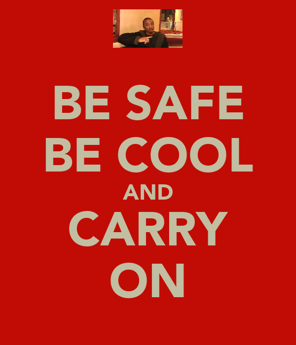 BE SAFE BE COOL AND CARRY ON