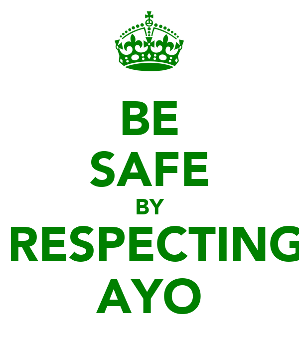BE SAFE BY  RESPECTING AYO