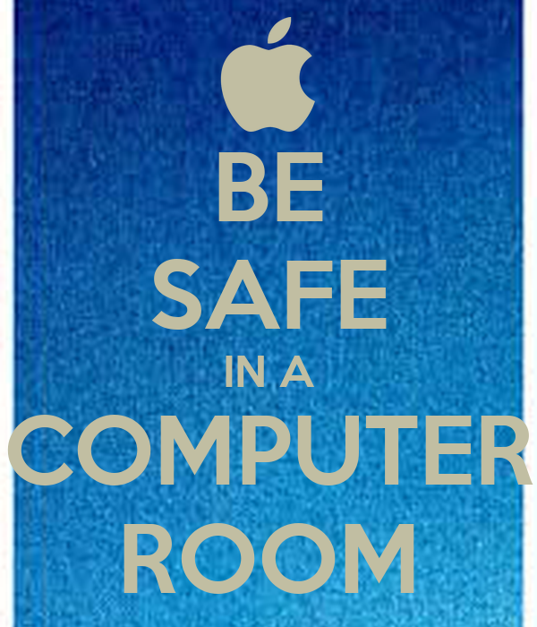BE SAFE IN A COMPUTER ROOM