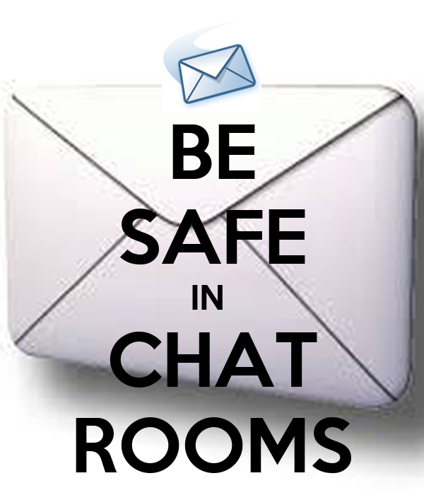 BE SAFE IN  CHAT ROOMS