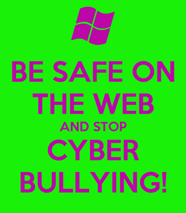BE SAFE ON THE WEB AND STOP CYBER BULLYING!