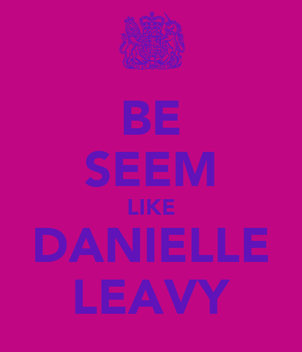 BE SEEM LIKE DANIELLE LEAVY