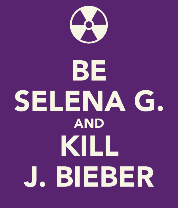 BE SELENA G. AND KILL J. BIEBER