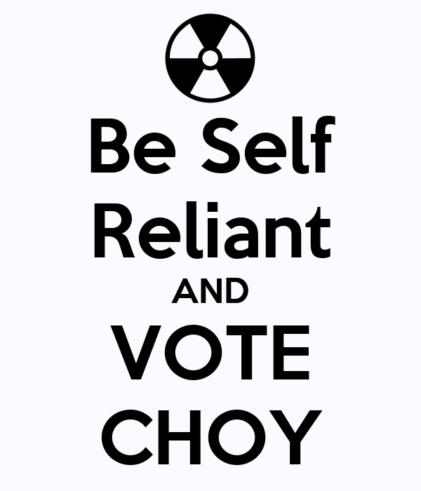 Be Self Reliant AND VOTE CHOY