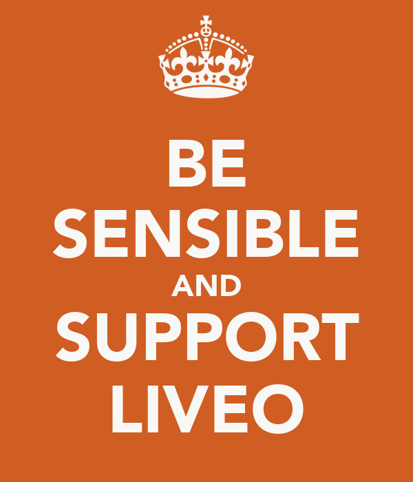BE SENSIBLE AND SUPPORT LIVEO
