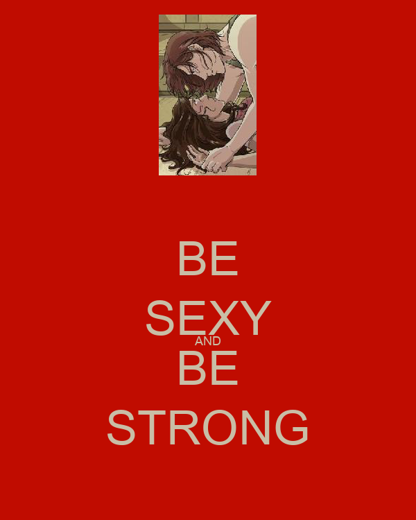 BE SEXY AND BE STRONG
