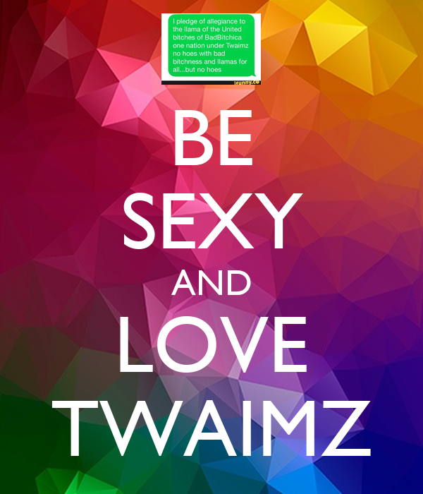 BE SEXY AND LOVE TWAIMZ