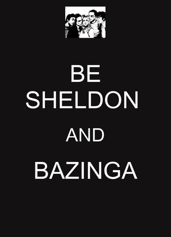 BE SHELDON  AND BAZINGA