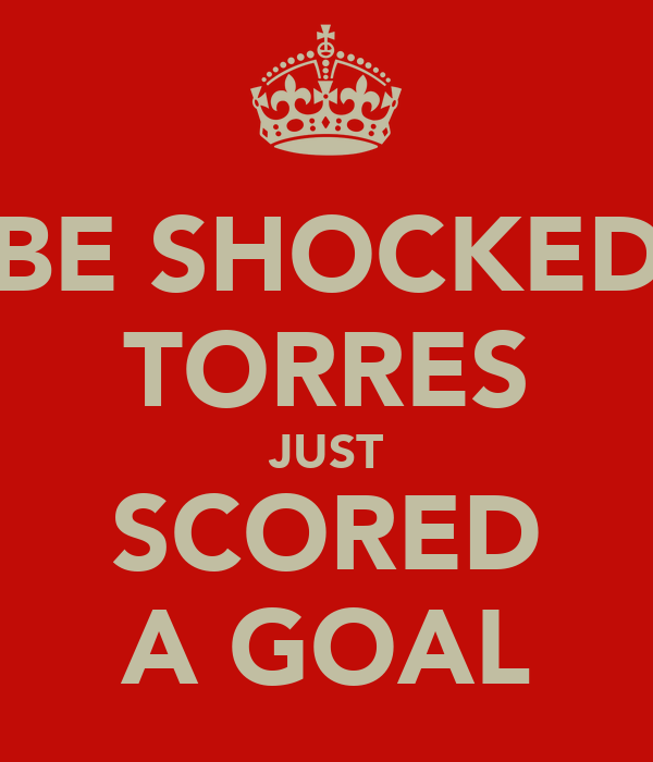 BE SHOCKED TORRES JUST SCORED A GOAL