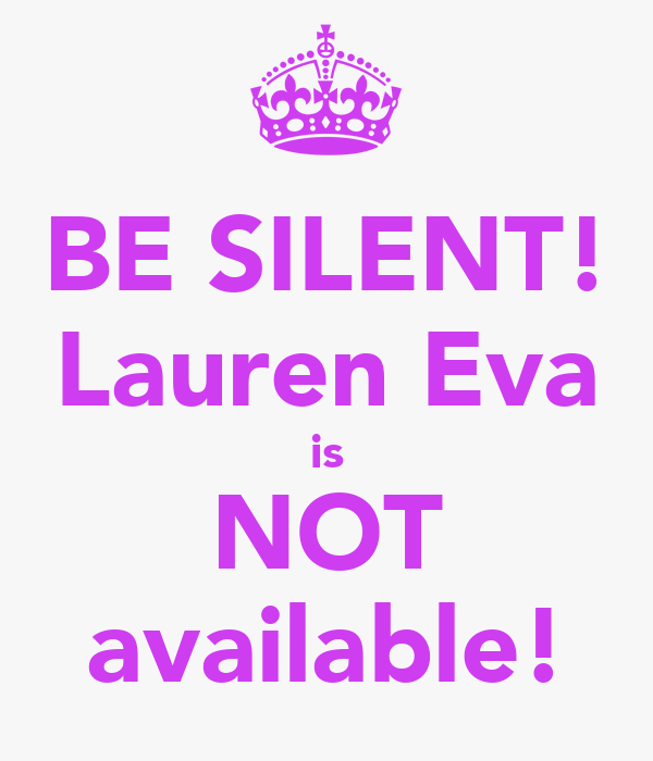 BE SILENT! Lauren Eva is NOT available!