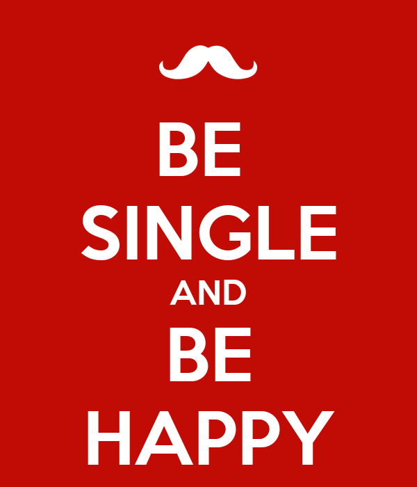 BE  SINGLE AND BE HAPPY