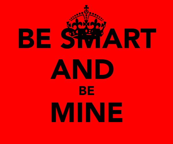 BE SMART AND  BE MINE