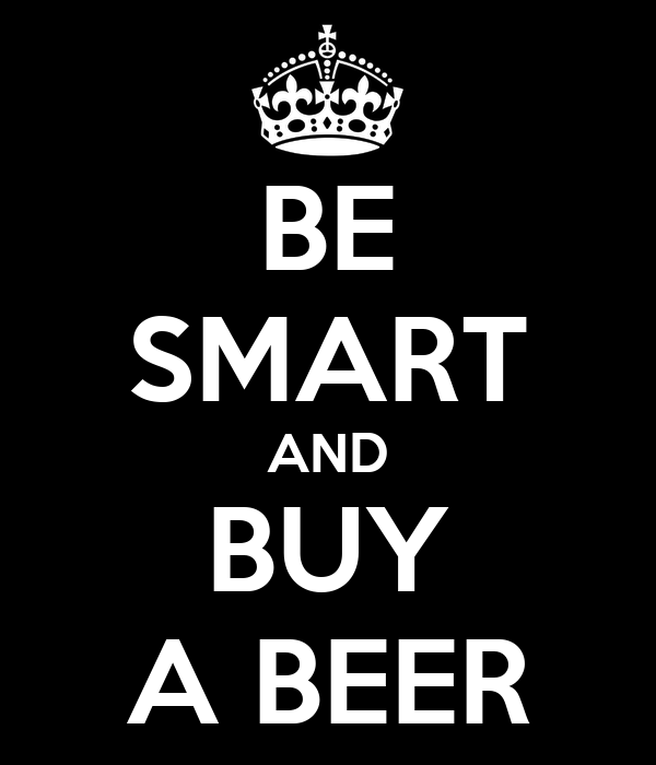 BE SMART AND BUY A BEER