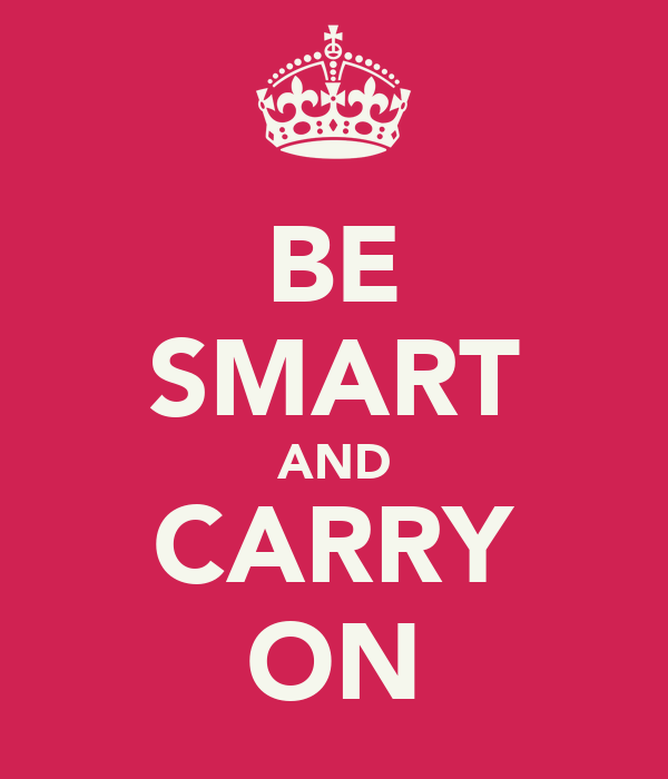 BE SMART AND CARRY ON