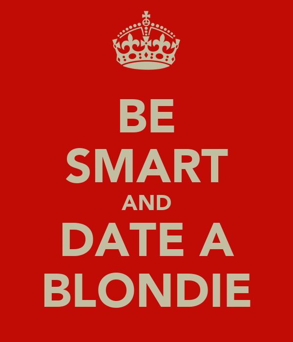 BE SMART AND DATE A BLONDIE