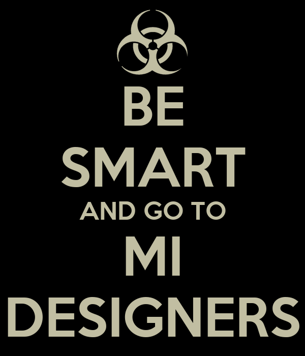 BE SMART AND GO TO MI DESIGNERS