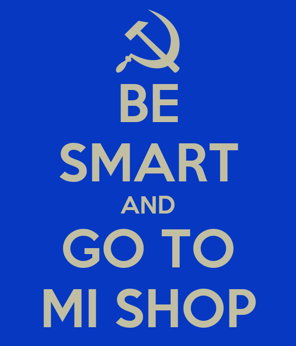 BE SMART AND GO TO MI SHOP