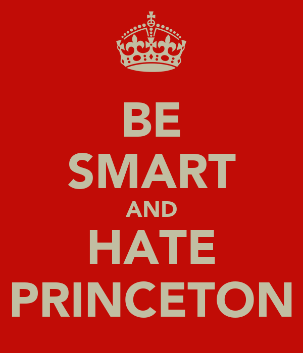 BE SMART AND HATE PRINCETON