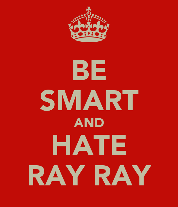BE SMART AND HATE RAY RAY