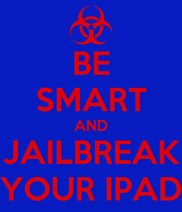 BE SMART AND JAILBREAK YOUR IPAD